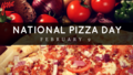 National Pizza Day 2/9!